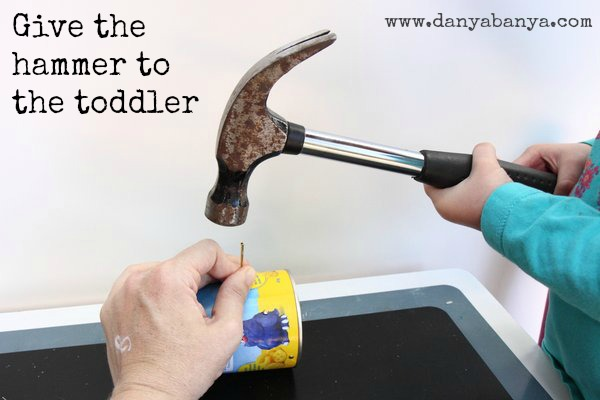 give the hammer to the toddler