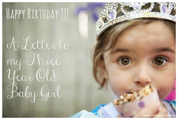 Happy Birthday JJ! A Letter to my Three Year Old Baby Girl.
